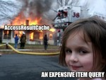 Disaster girl meme adapted for explaining impact of expensive Sitecore item query on AccessResultCache